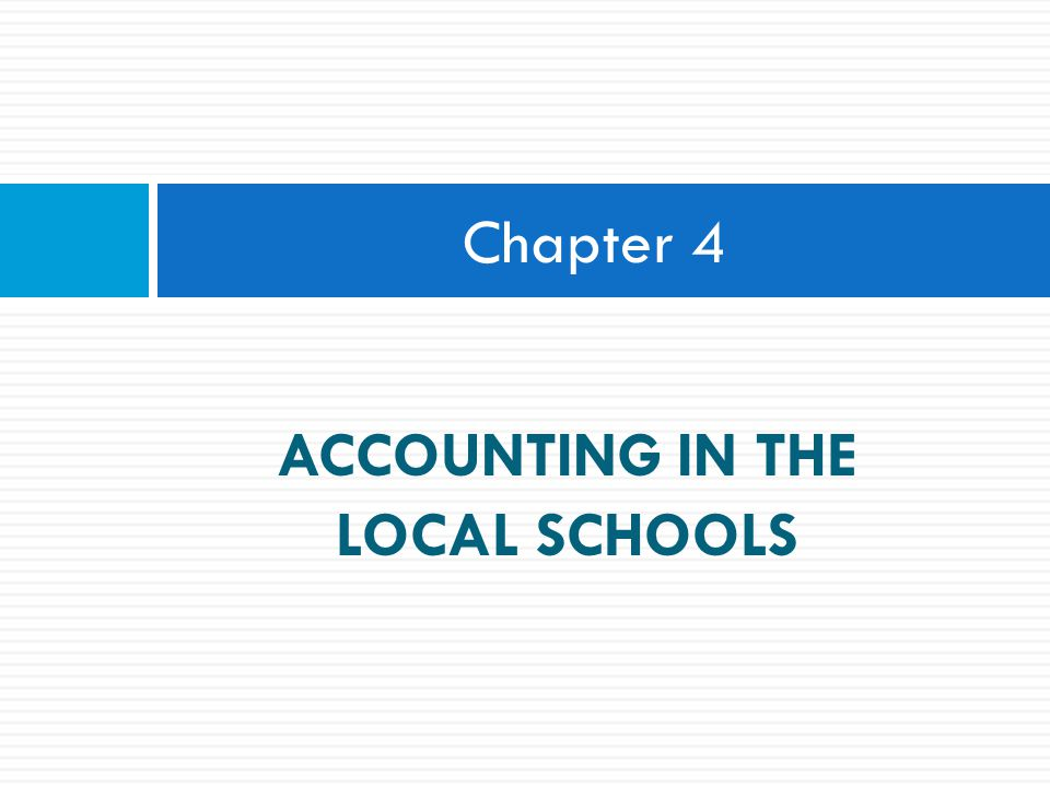 Chapter 4 ACCOUNTING IN THE LOCAL SCHOOLS