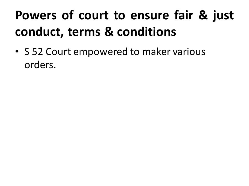 Powers of court to ensure fair & just conduct, terms & conditions