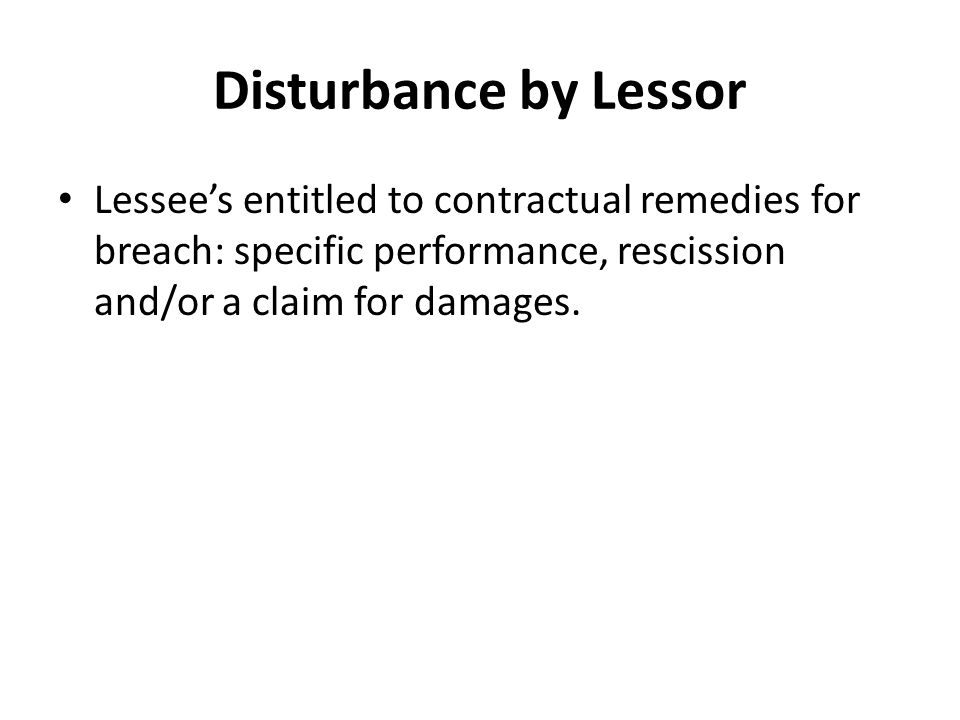 Disturbance by Lessor Lessee's entitled to contractual remedies for breach: specific performance, rescission and/or a claim for damages.