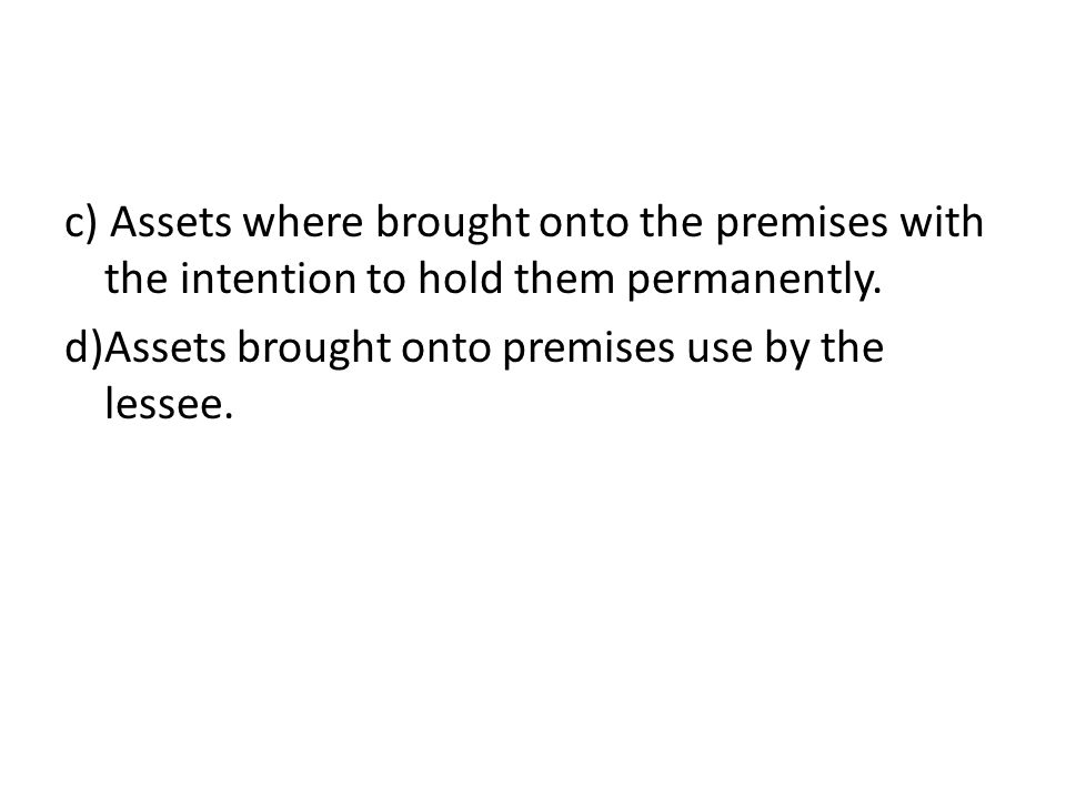 c) Assets where brought onto the premises with the intention to hold them permanently.