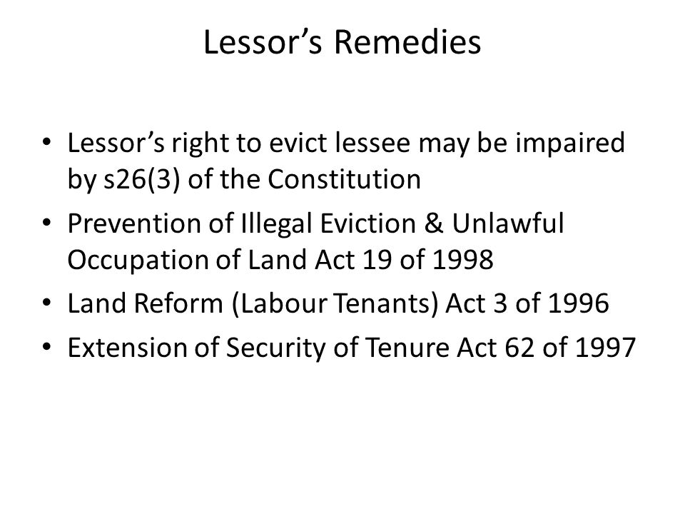 Lessor's Remedies Lessor's right to evict lessee may be impaired by s26(3) of the Constitution.