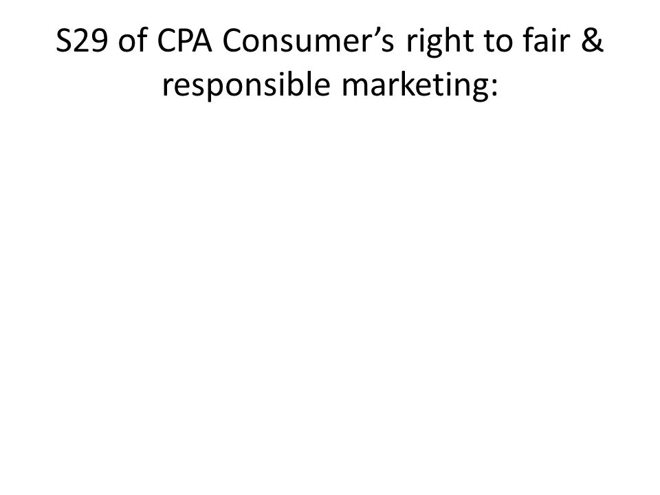 S29 of CPA Consumer's right to fair & responsible marketing: