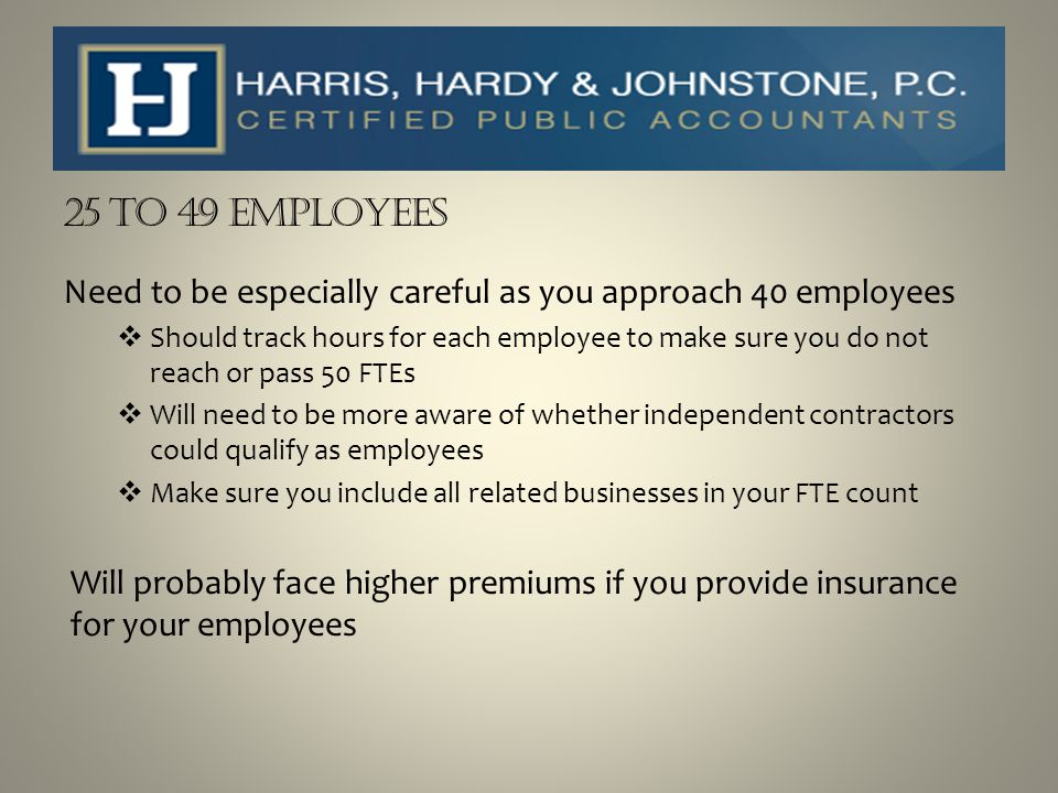 25 to 49 Employees Need to be especially careful as you approach 40 employees.