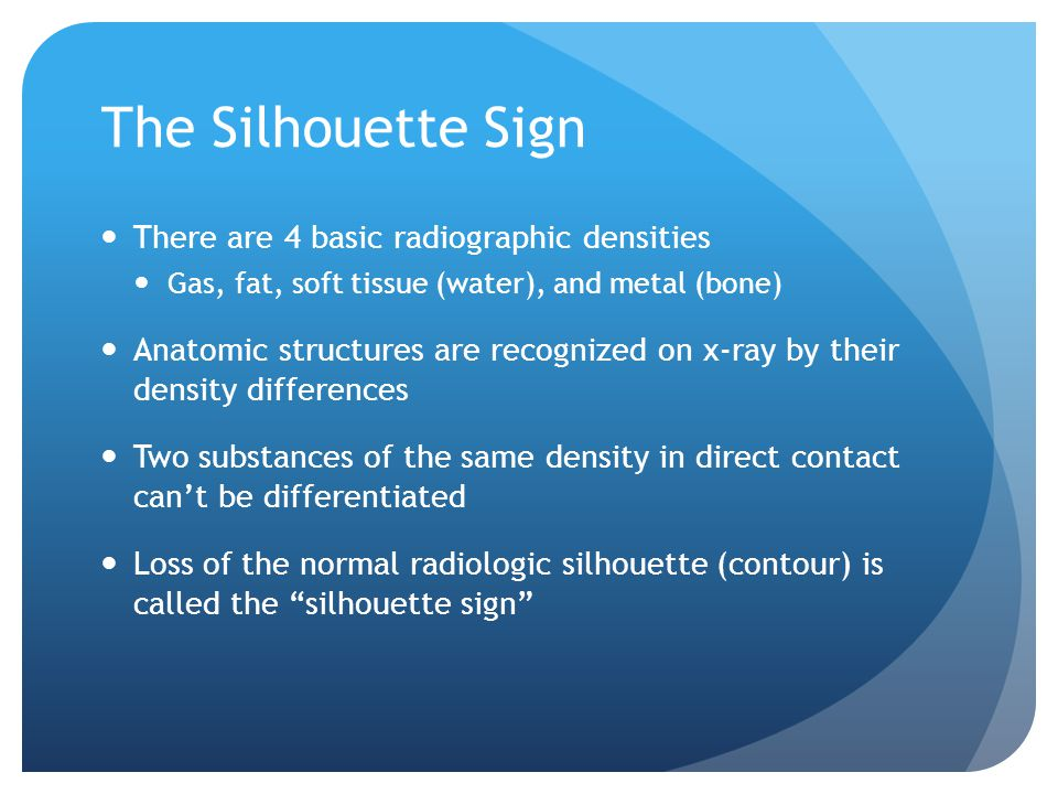 The Silhouette Sign There are 4 basic radiographic densities