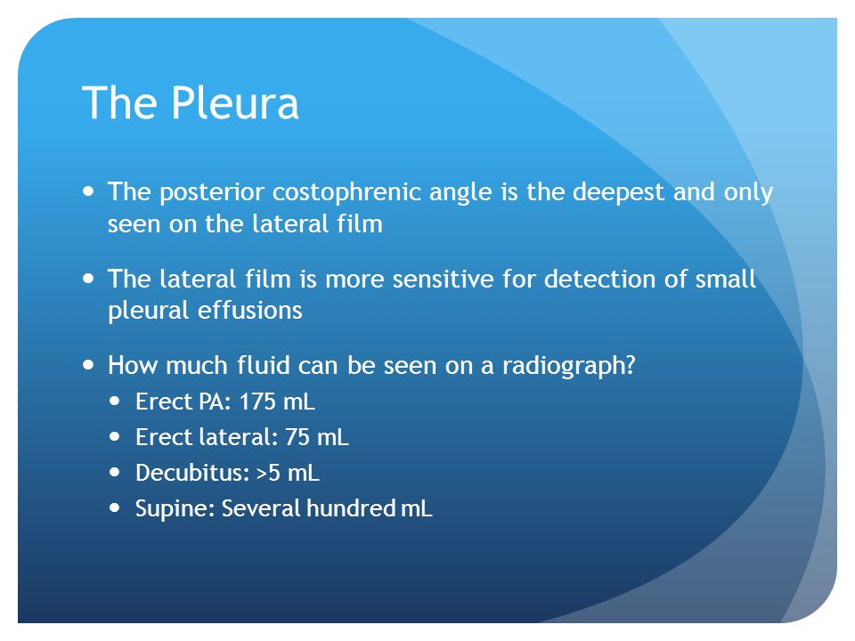 The Pleura The posterior costophrenic angle is the deepest and only seen on the lateral film.