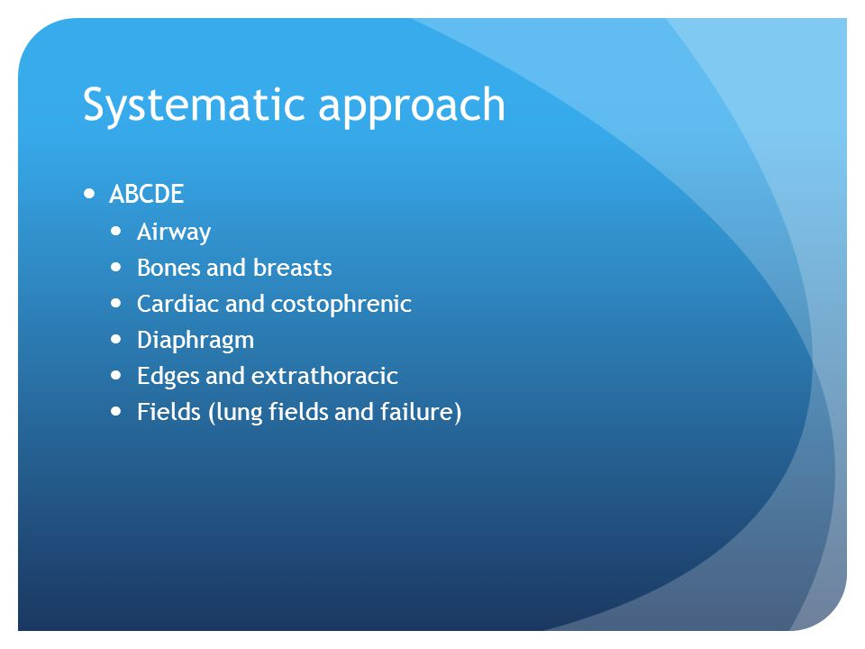 Systematic approach ABCDE Airway Bones and breasts