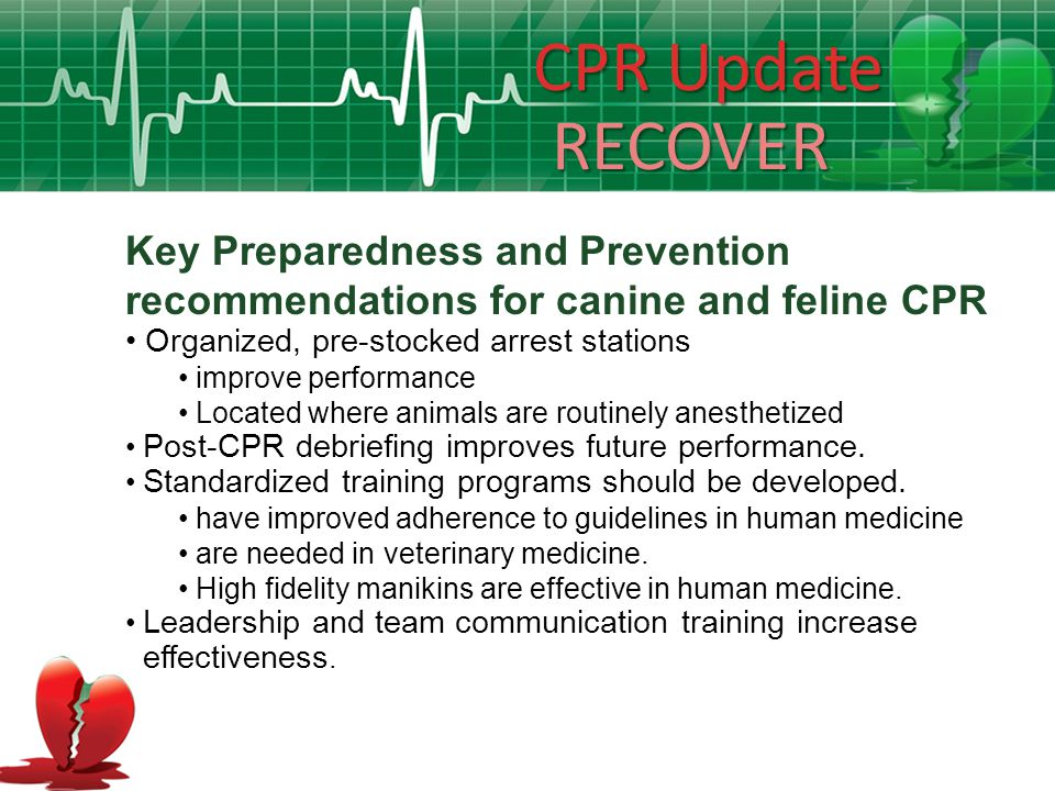 CPR Update RECOVER. Key Preparedness and Prevention recommendations for canine and feline CPR. Organized, pre-stocked arrest stations.