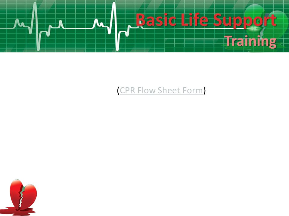 Basic Life Support Training (CPR Flow Sheet Form)