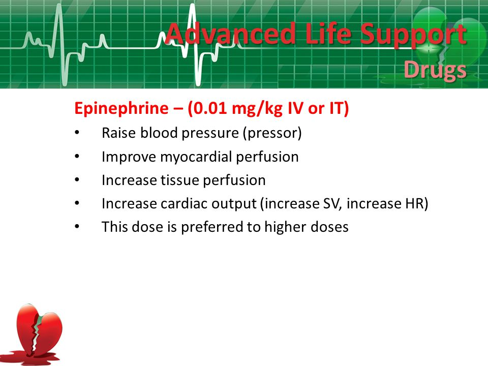 Advanced Life Support Drugs Epinephrine – (0.01 mg/kg IV or IT)