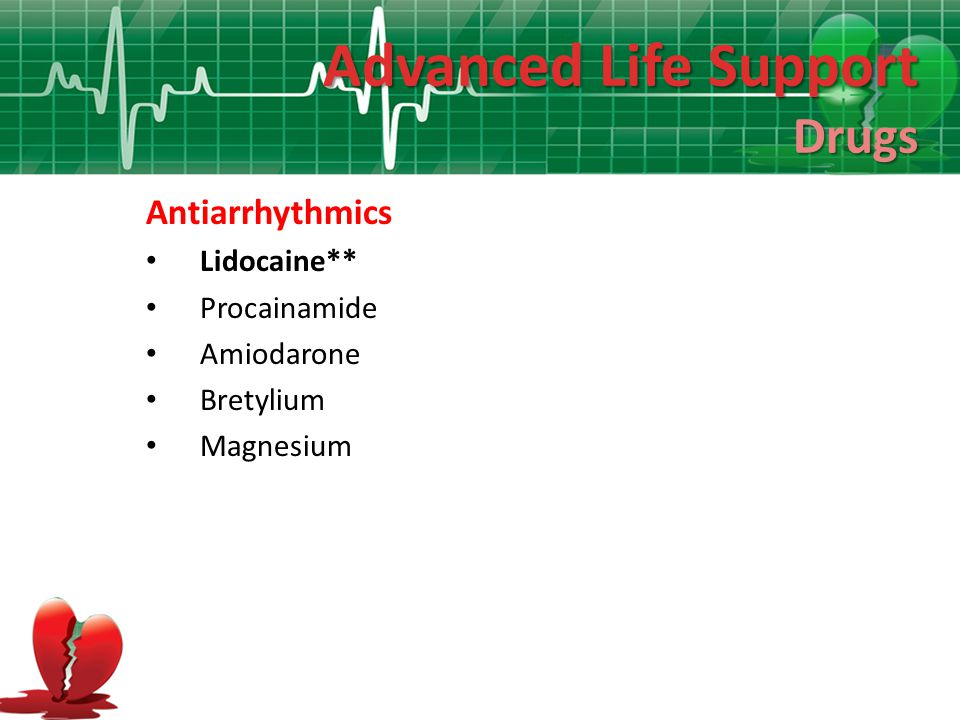 Advanced Life Support Drugs Antiarrhythmics Lidocaine** Procainamide