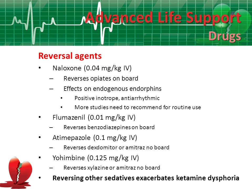 Advanced Life Support Drugs Reversal agents Naloxone (0.04 mg/kg IV)