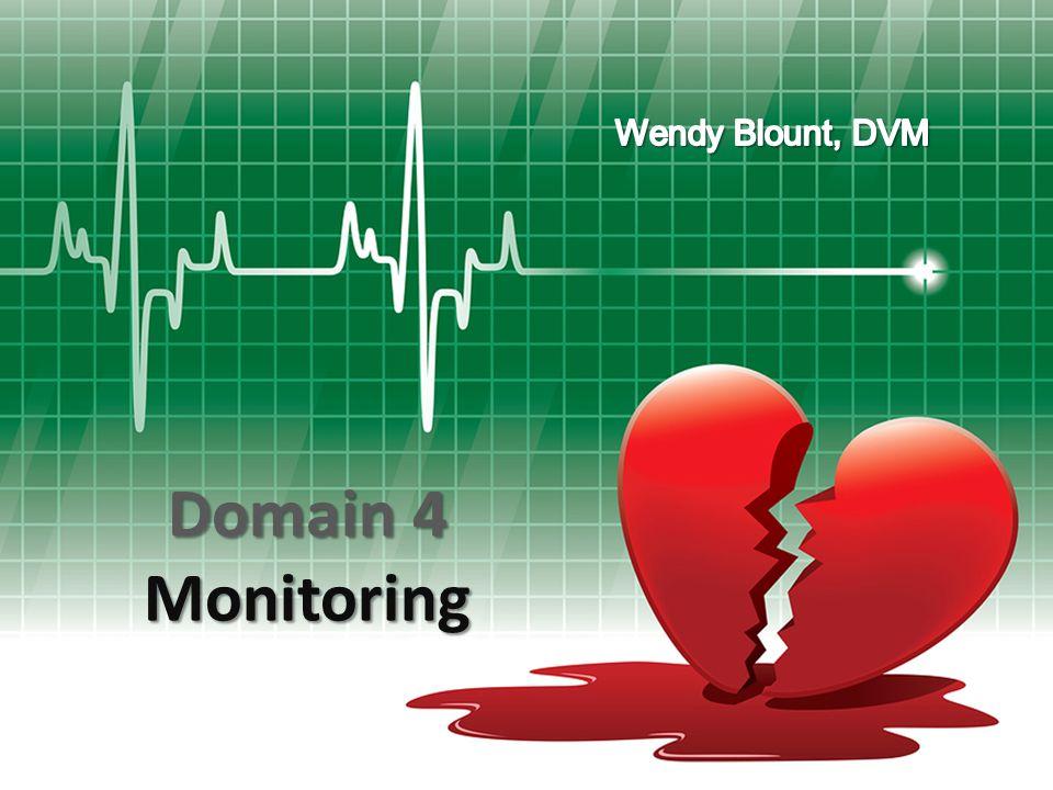 Wendy Blount, DVM Domain 4 Monitoring