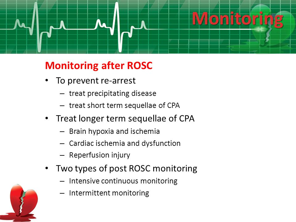 Monitoring Monitoring after ROSC To prevent re-arrest