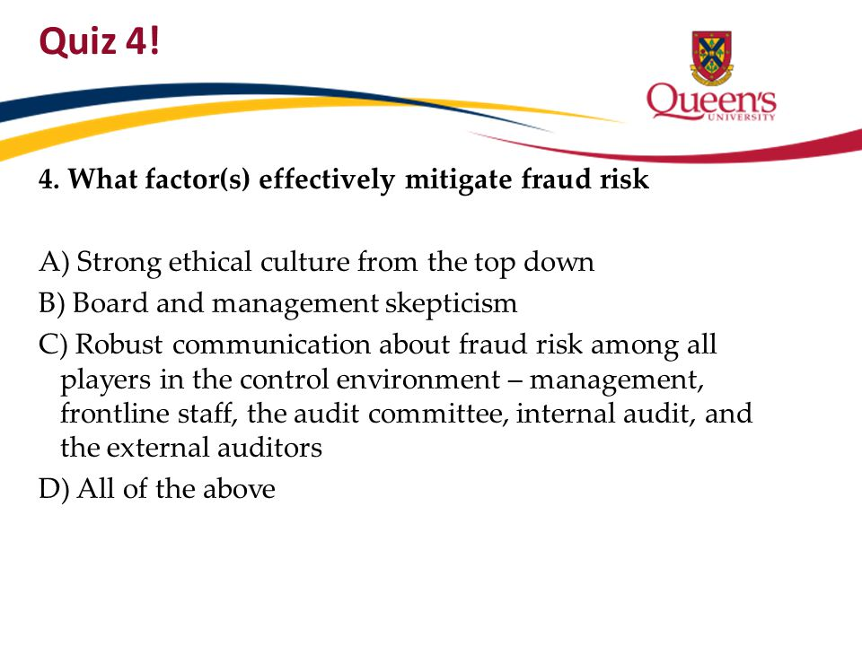 Quiz 4! 4. What factor(s) effectively mitigate fraud risk