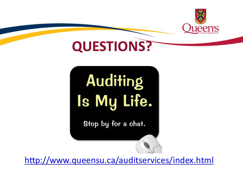 QUESTIONS http://www.queensu.ca/auditservices/index.html
