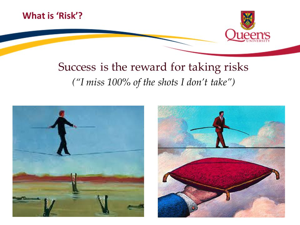 Success is the reward for taking risks