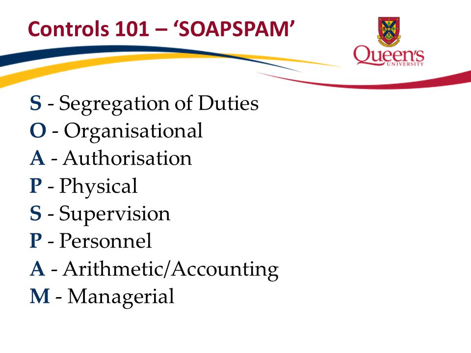 Controls 101 – 'SOAPSPAM' S - Segregation of Duties O - Organisational