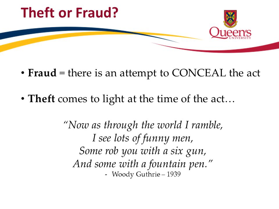 Theft or Fraud Fraud = there is an attempt to CONCEAL the act