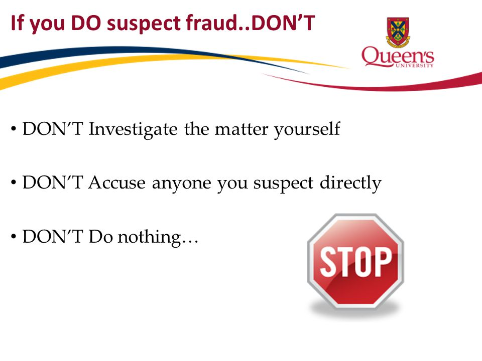 If you DO suspect fraud..DON'T