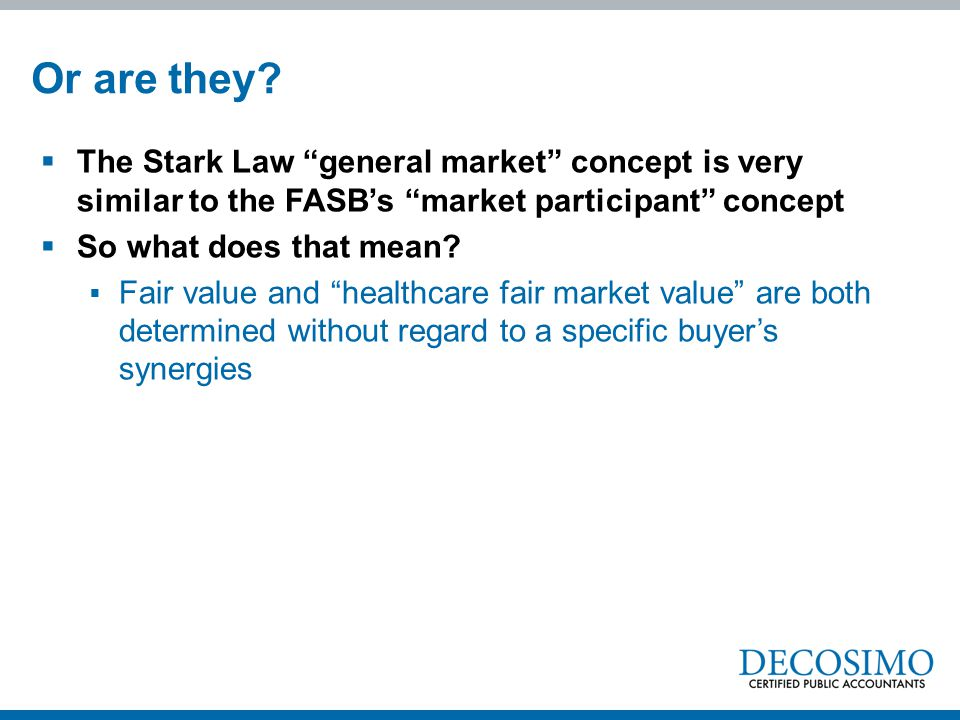 Or are they The Stark Law general market concept is very similar to the FASB's market participant concept.