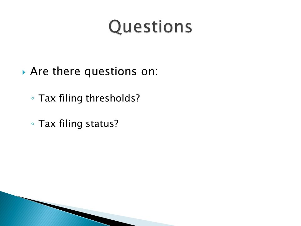 Questions Are there questions on: Tax filing thresholds