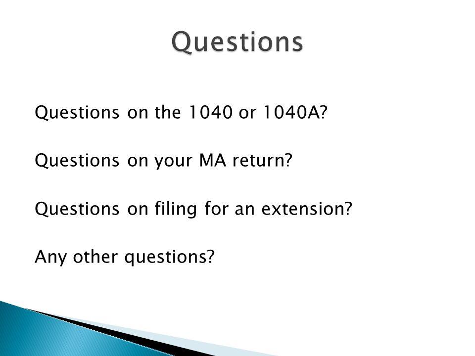Questions Questions on the 1040 or 1040A Questions on your MA return
