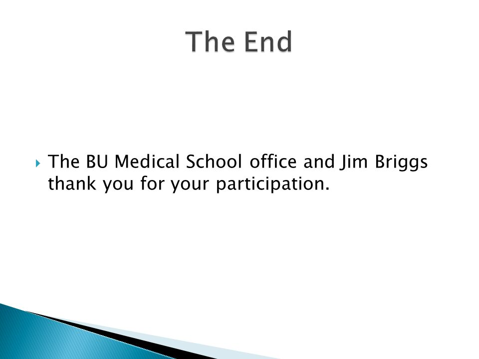 The End The BU Medical School office and Jim Briggs thank you for your participation.