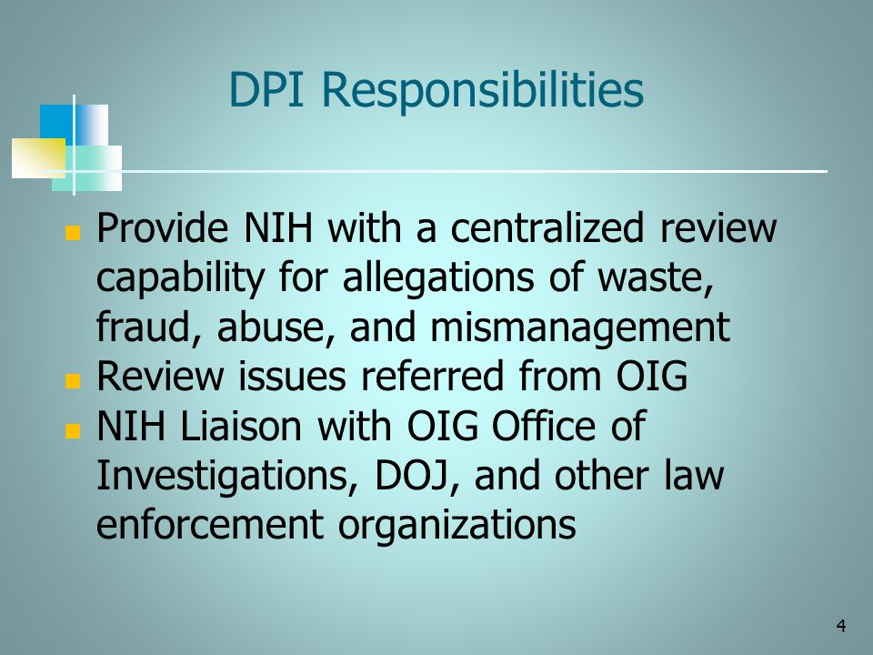 DPI Responsibilities Provide NIH with a centralized review capability for allegations of waste, fraud, abuse, and mismanagement.