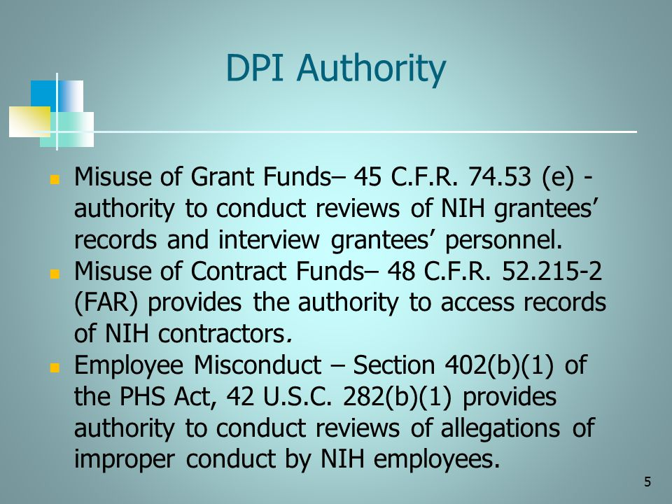 DPI Authority Misuse of Grant Funds– 45 C.F.R. 74.53 (e) - authority to conduct reviews of NIH grantees' records and interview grantees' personnel.