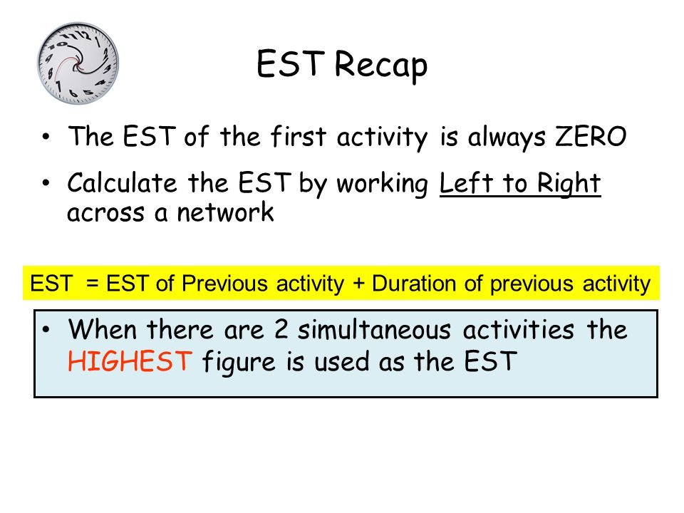 EST Recap The EST of the first activity is always ZERO