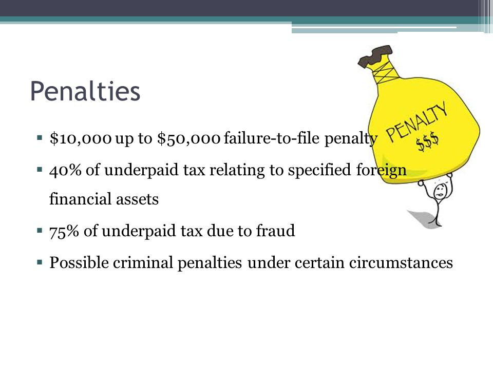 Penalties $10,000 up to $50,000 failure-to-file penalty