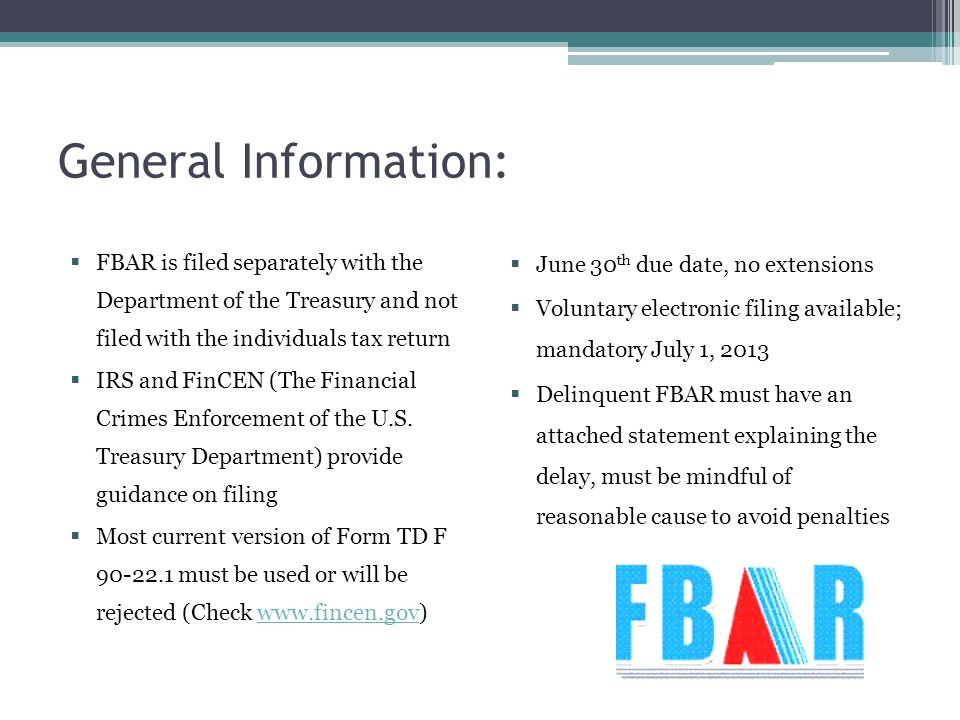 General Information: FBAR is filed separately with the Department of the Treasury and not filed with the individuals tax return.