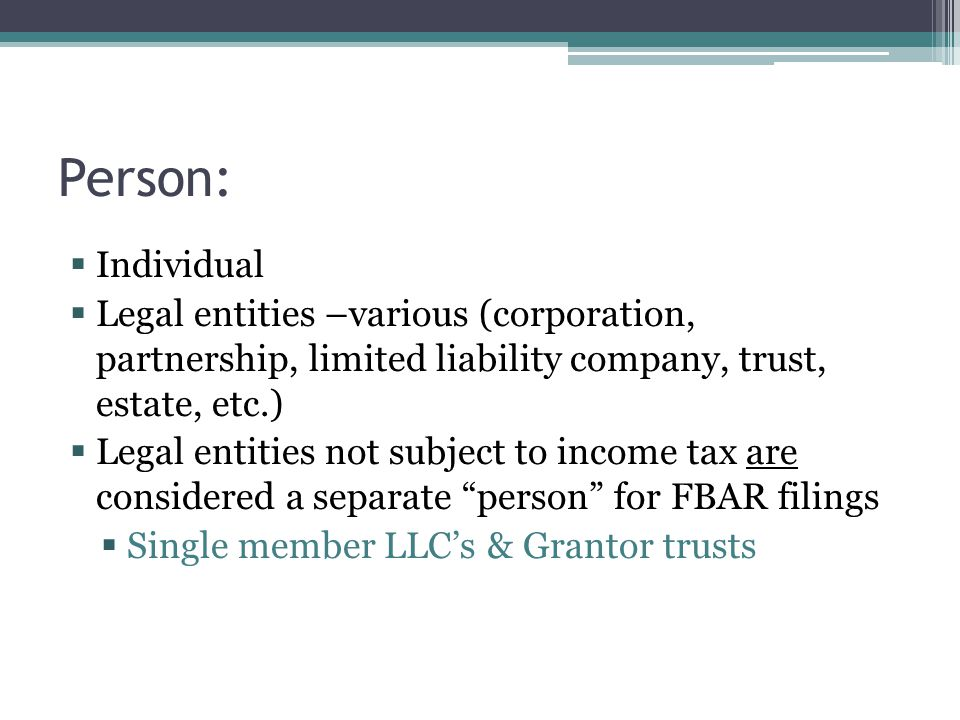 Person: Individual. Legal entities –various (corporation, partnership, limited liability company, trust, estate, etc.)