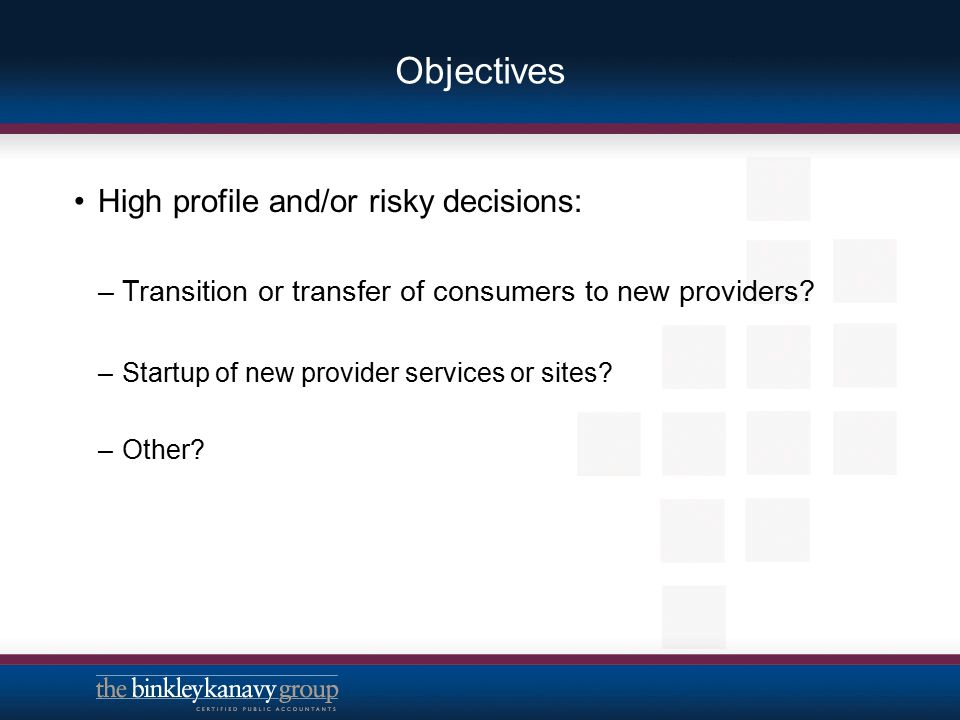Objectives High profile and/or risky decisions:
