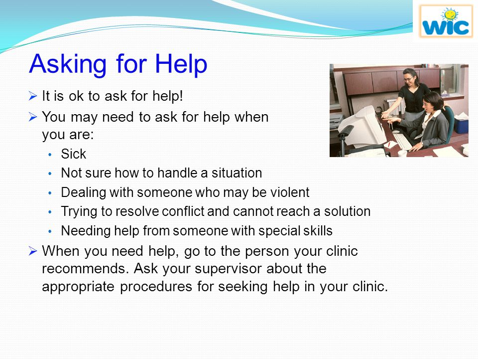 Asking for Help It is ok to ask for help!