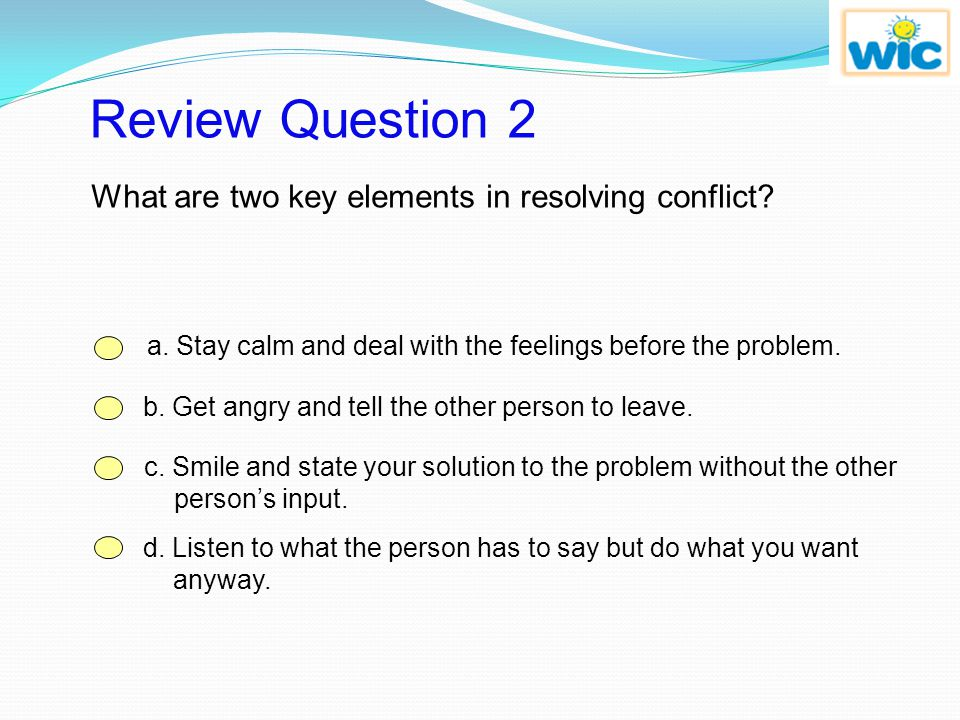 Review Question 2 What are two key elements in resolving conflict