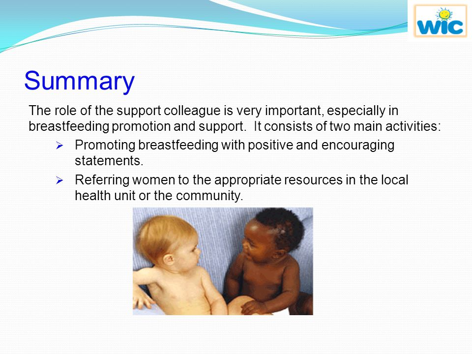Summary The role of the support colleague is very important, especially in breastfeeding promotion and support. It consists of two main activities: