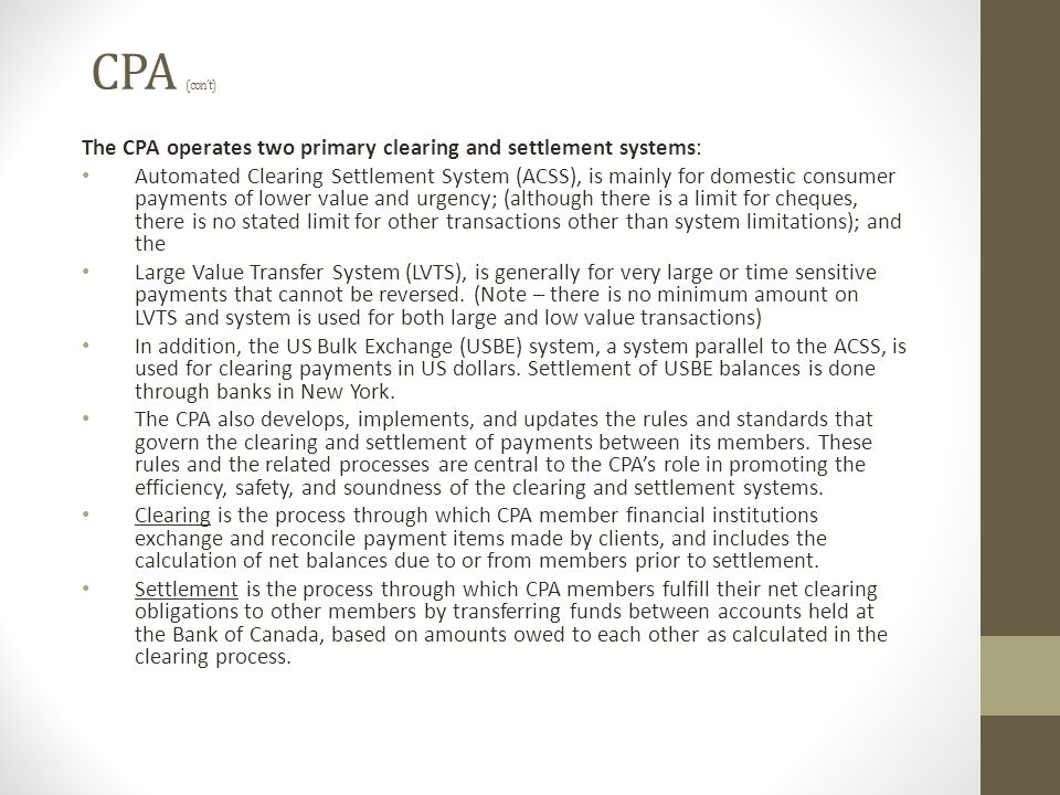 CPA (con't) The CPA operates two primary clearing and settlement systems: