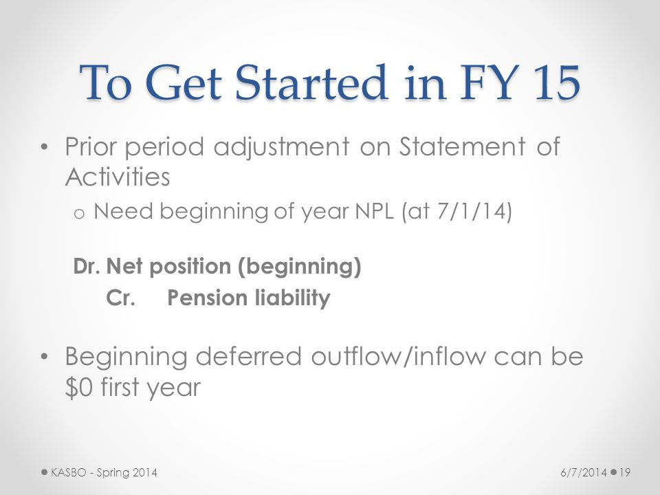 To Get Started in FY 15 Prior period adjustment on Statement of Activities. Need beginning of year NPL (at 7/1/14)