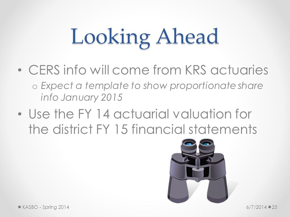 Looking Ahead CERS info will come from KRS actuaries