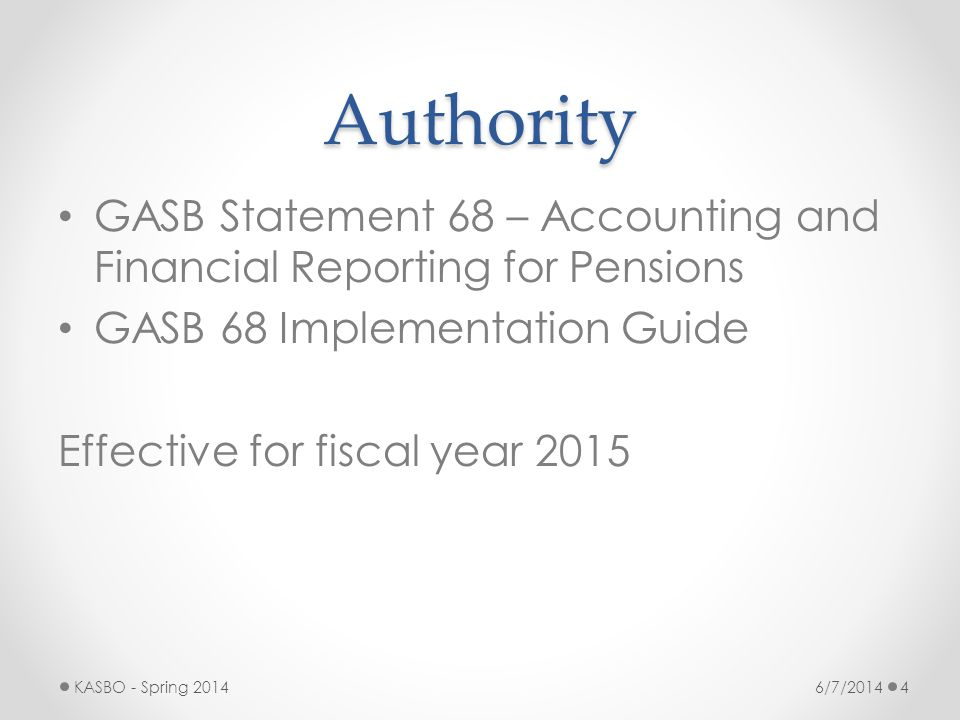Authority GASB Statement 68 – Accounting and Financial Reporting for Pensions. GASB 68 Implementation Guide.