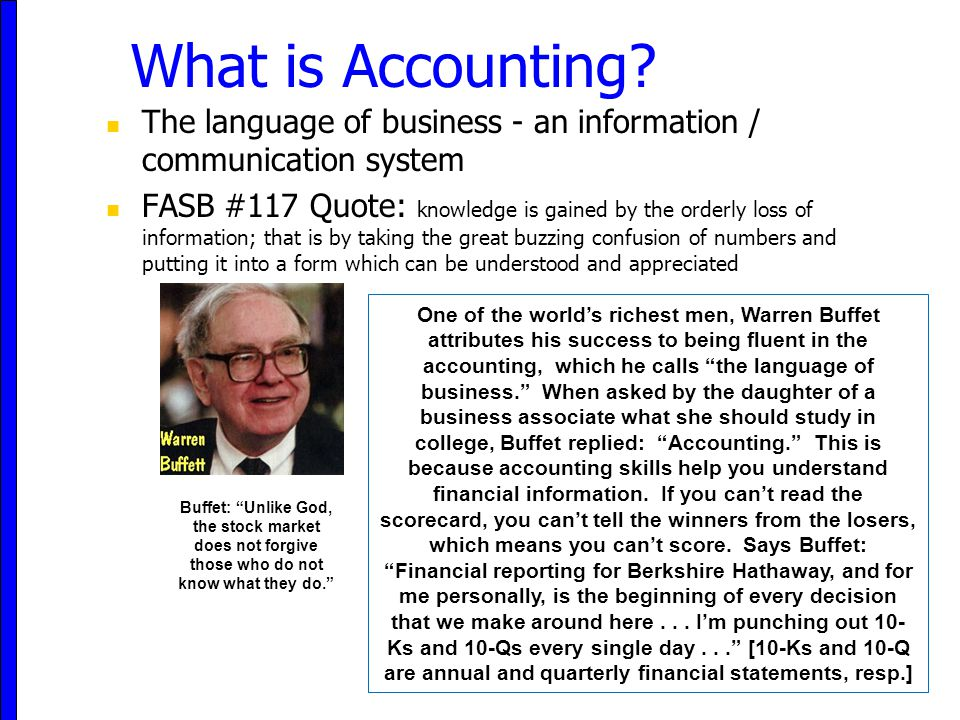 What is Accounting The language of business - an information / communication system.