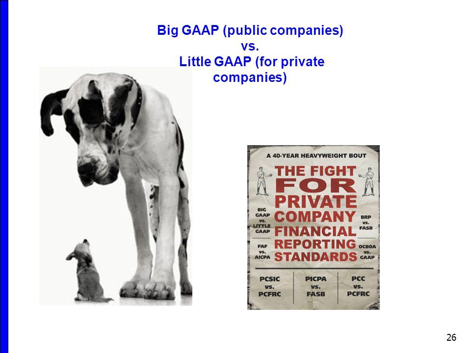 Big GAAP (public companies) vs. Little GAAP (for private companies)