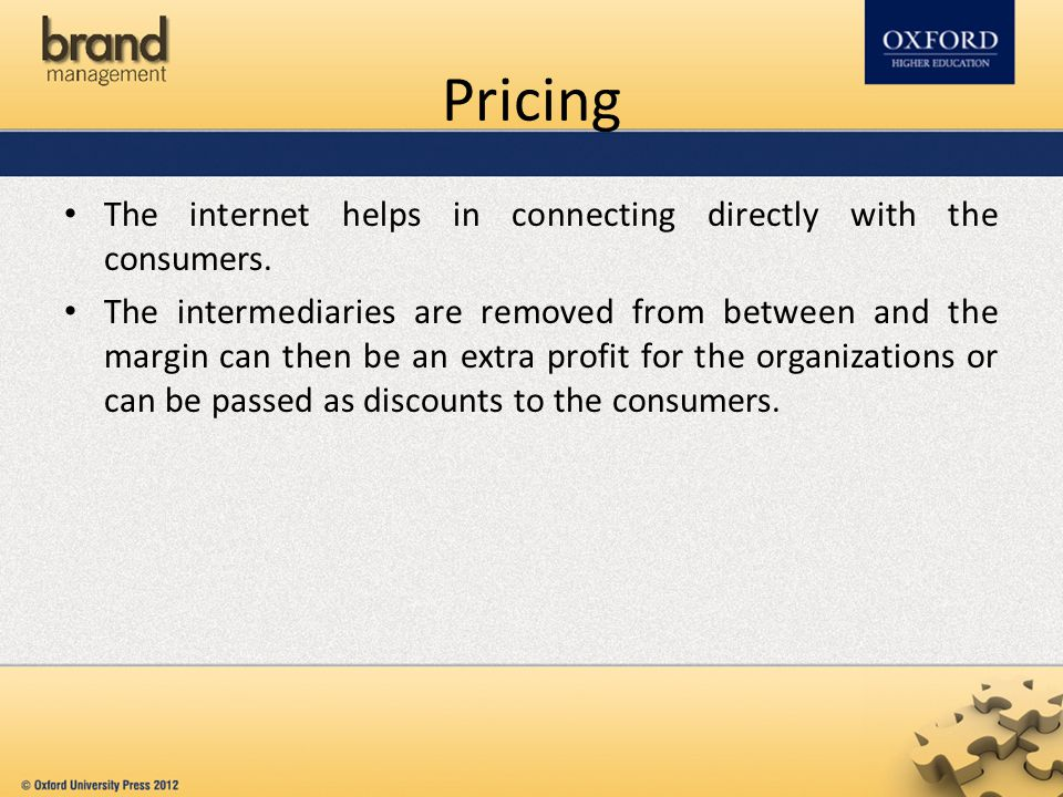 Pricing The internet helps in connecting directly with the consumers.