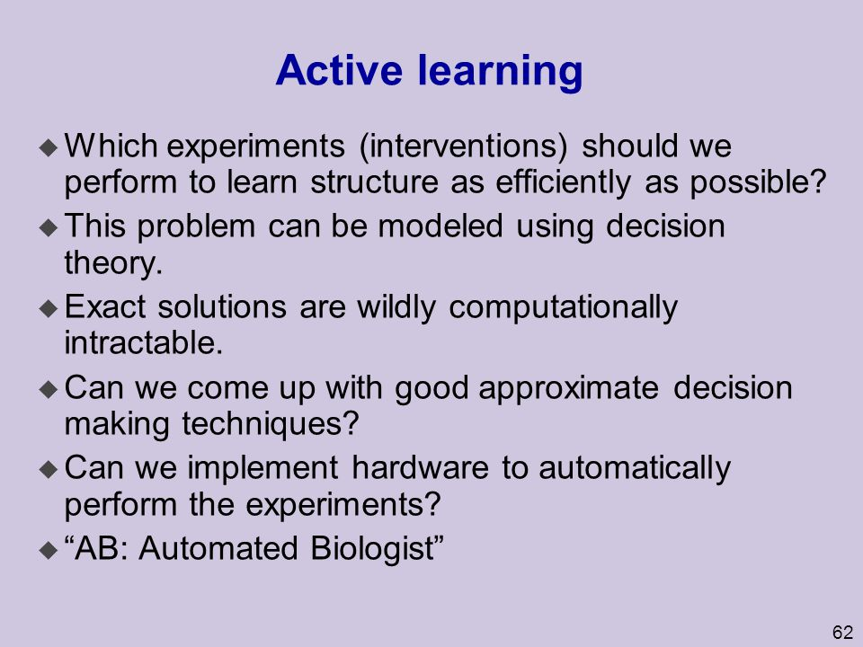 Active learning Which experiments (interventions) should we perform to learn structure as efficiently as possible