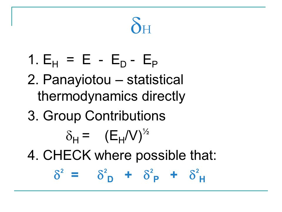 H 1. EH = E - ED - EP. 2. Panayiotou – statistical thermodynamics directly. 3. Group Contributions.