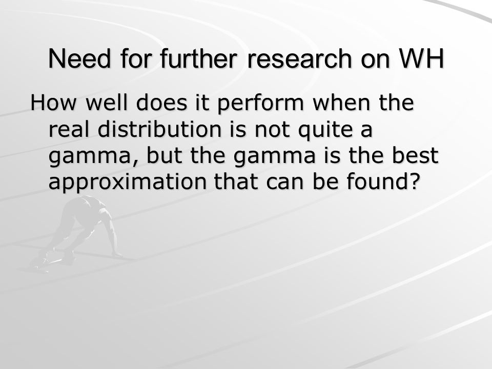Need for further research on WH