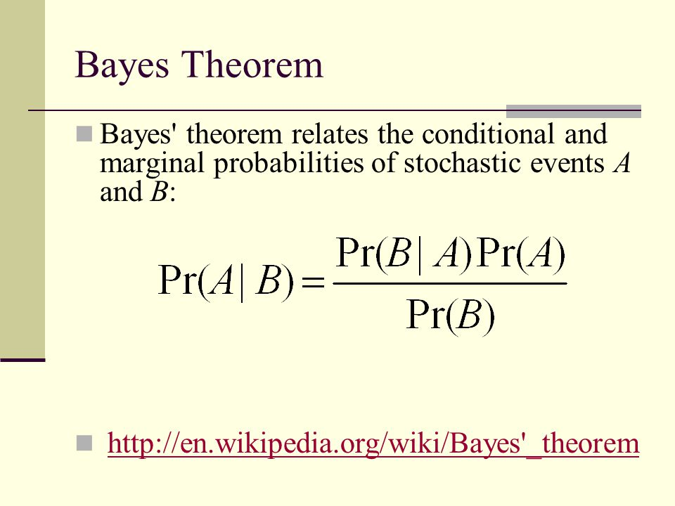 Bayes Theorem Bayes theorem relates the conditional and marginal probabilities of stochastic events A and B: