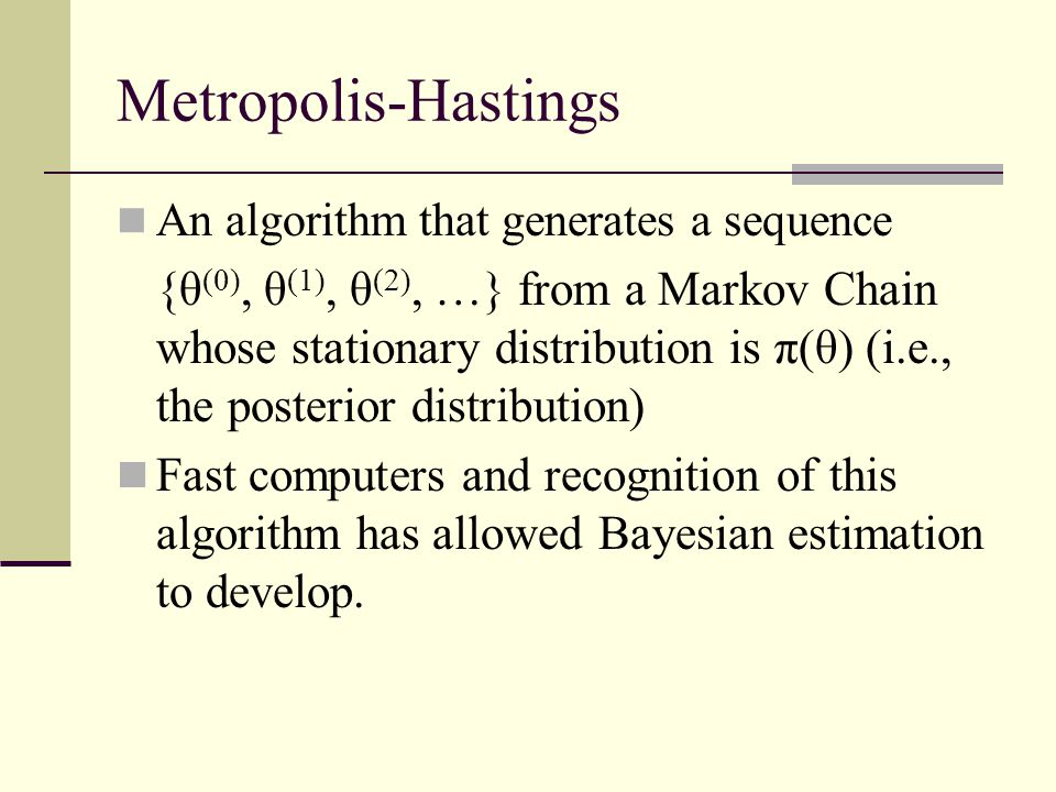 Metropolis-Hastings An algorithm that generates a sequence.