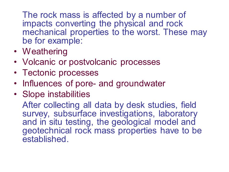The rock mass is affected by a number of impacts converting the physical and rock mechanical properties to the worst. These may be for example: